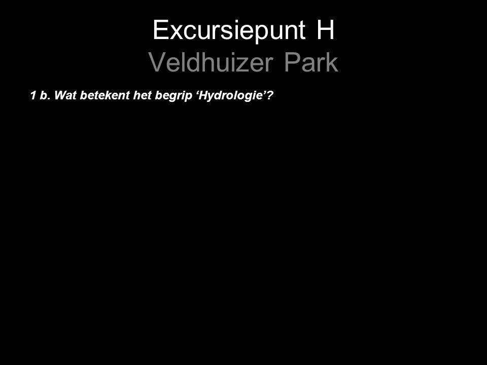 Excursiepunt H Veldhuizer Park 1 b. Wat betekent het begrip 'Hydrologie'
