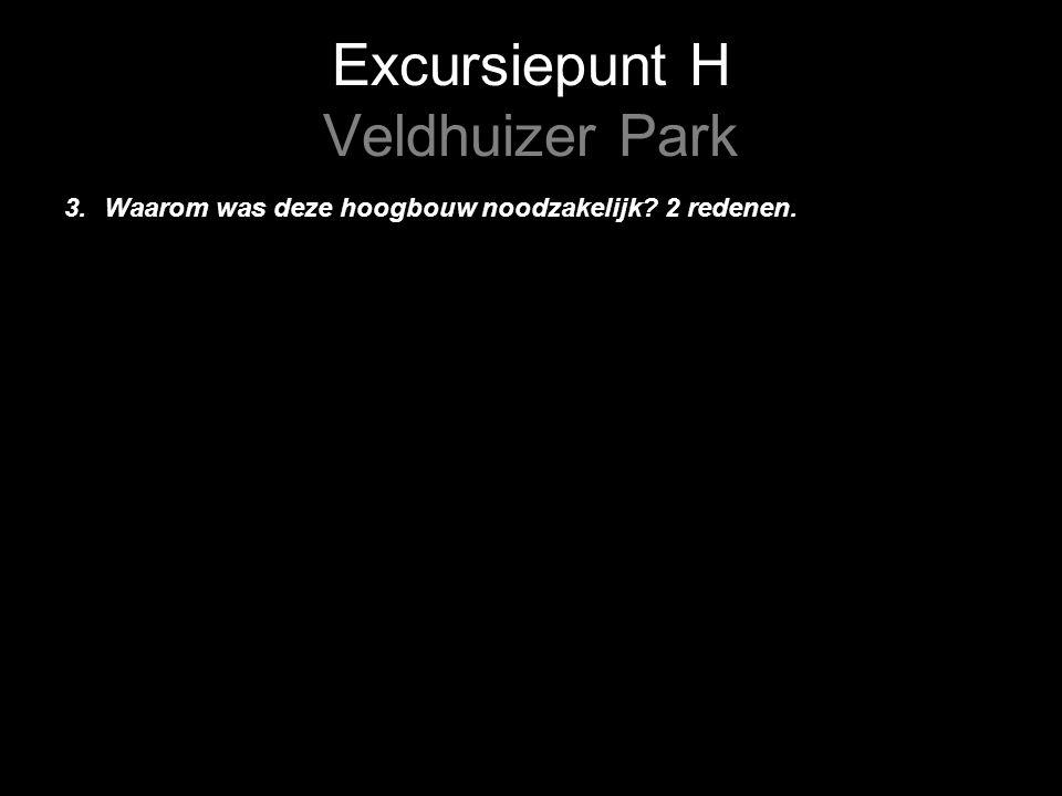 Excursiepunt H Veldhuizer Park 3. Waarom was deze hoogbouw noodzakelijk 2 redenen.