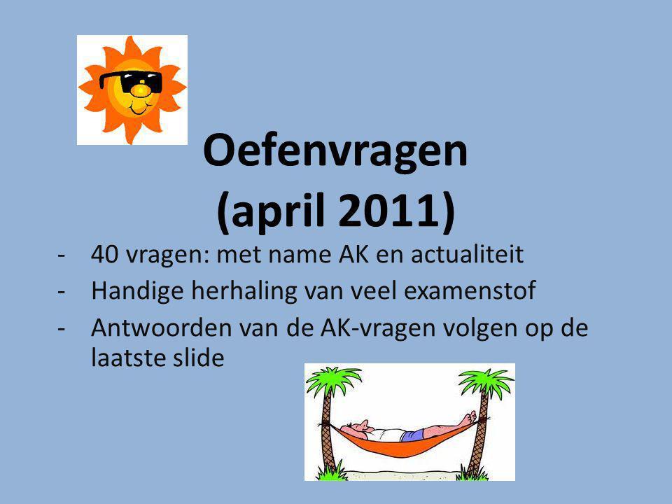 Oefenvragen (april 2011) -40 vragen: met name AK en actualiteit -Handige herhaling van veel examenstof -Antwoorden van de AK-vragen volgen op de laatste slide