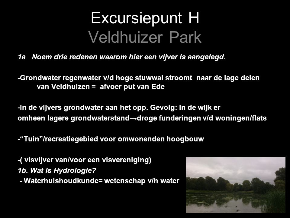 Excursiepunt H Veldhuizer Park 1a Noem drie redenen waarom hier een vijver is aangelegd.