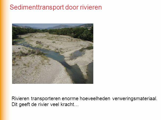 Rivieren transporteren enorme hoeveelheden verweringsmateriaal. Dit geeft de rivier veel kracht… Sedimenttransport door rivieren