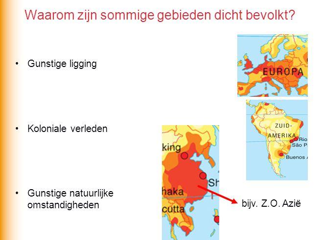 Waarom zijn sommige gebieden dicht bevolkt? Gunstige ligging Koloniale verleden Gunstige natuurlijke omstandigheden bijv. Z.O. Azië