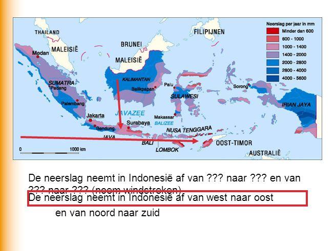 De neerslag neemt in Indonesië af van ??? naar ??? en van ??? naar ??? (noem windstreken) De neerslag neemt in Indonesië af van west naar oost en van