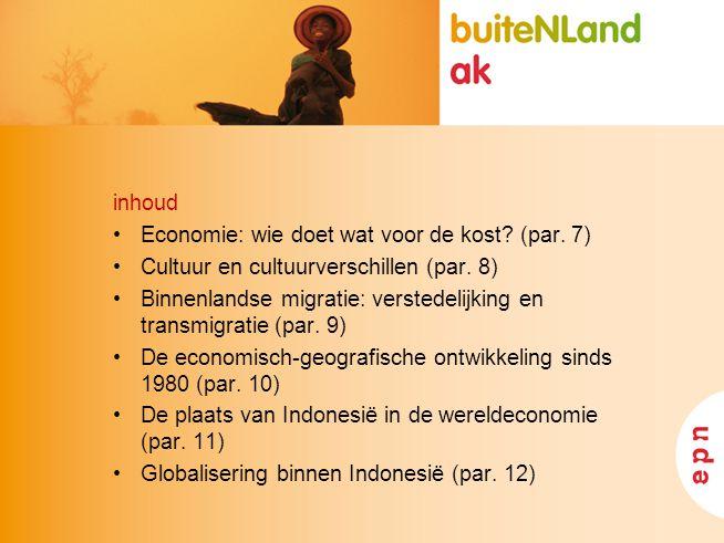 inhoud Economie: wie doet wat voor de kost? (par. 7) Cultuur en cultuurverschillen (par. 8) Binnenlandse migratie: verstedelijking en transmigratie (p