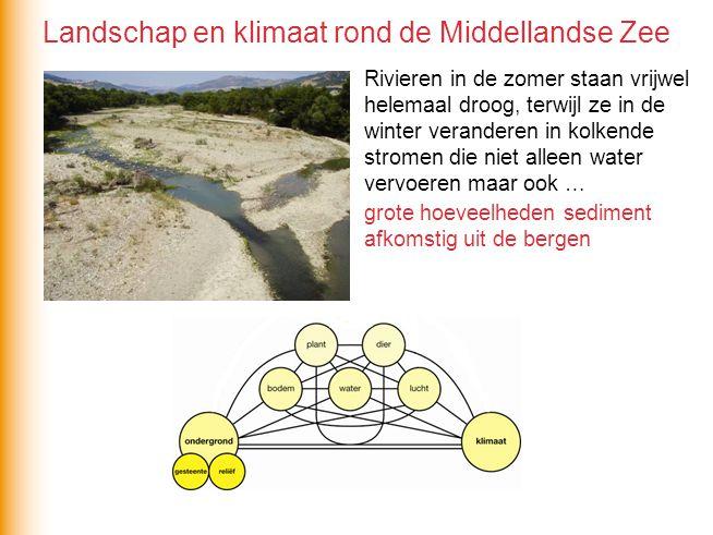 Rivieren in de zomer staan vrijwel helemaal droog, terwijl ze in de winter veranderen in kolkende stromen die niet alleen water vervoeren maar ook … grote hoeveelheden sediment afkomstig uit de bergen Landschap en klimaat rond de Middellandse Zee
