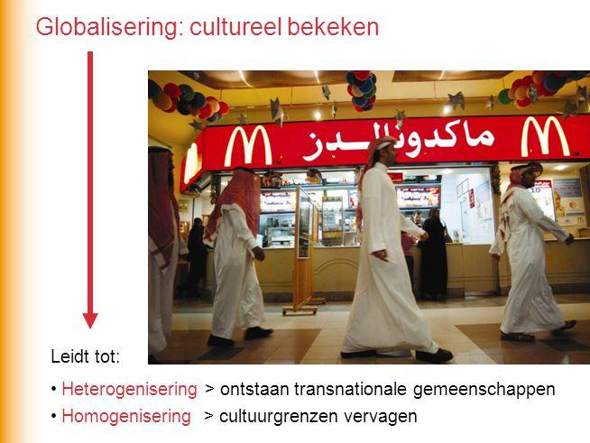 Leidt tot: Heterogenisering > ontstaan transnationale gemeenschappen Homogenisering > cultuurgrenzen vervagen Globalisering: cultureel bekeken