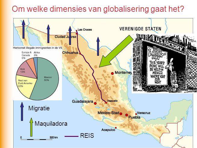 Migratie Maquiladora REIS Om welke dimensies van globalisering gaat het?