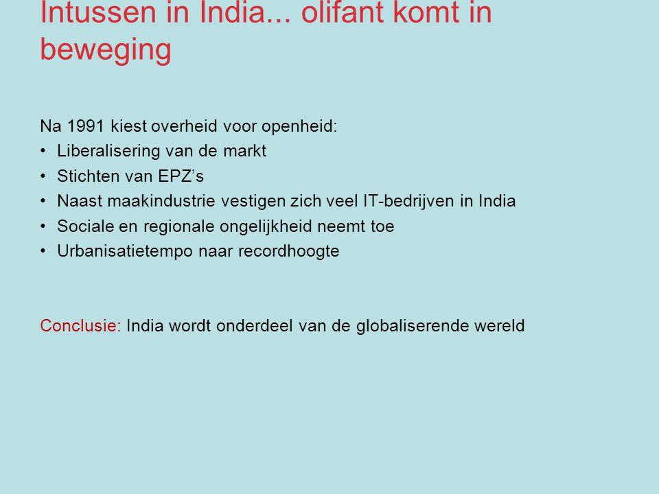 Na 1991 kiest overheid voor openheid: Liberalisering van de markt Stichten van EPZ's Naast maakindustrie vestigen zich veel IT-bedrijven in India Soci