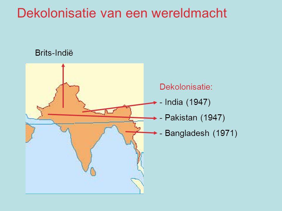 Brits-Indië Dekolonisatie: - India (1947) - Pakistan (1947) - Bangladesh (1971) Dekolonisatie van een wereldmacht