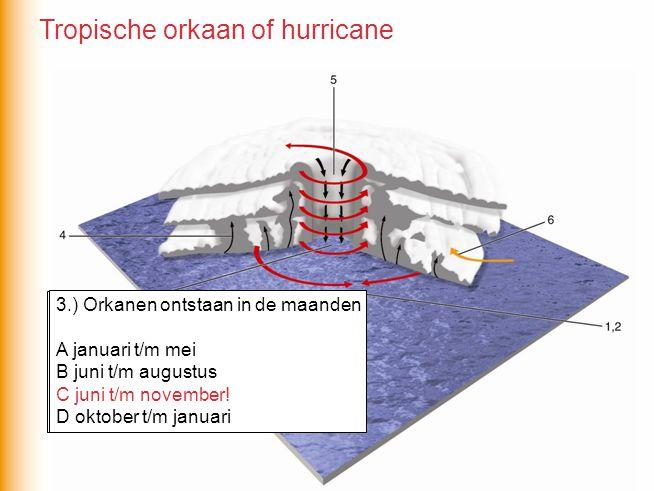 3.) Orkanen ontstaan in de maanden A januari t/m mei B juni t/m augustus C juni t/m november D oktober t/m januari 3.) Orkanen ontstaan in de maanden