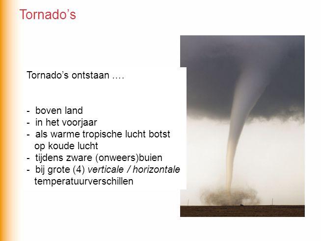 Tornado's ontstaan …. - Tornado's ontstaan …. - boven land - in het voorjaar - als warme tropische lucht botst op koude lucht - tijdens zware (onweers