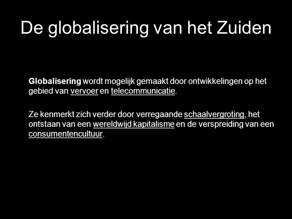 De globalisering van het Zuiden Globalisering wordt mogelijk gemaakt door ontwikkelingen op het gebied van vervoer en telecommunicatie. Ze kenmerkt zi