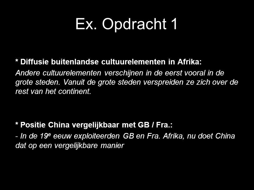 Ex. Opdracht 1 * Diffusie buitenlandse cultuurelementen in Afrika: Andere cultuurelementen verschijnen in de eerst vooral in de grote steden. Vanuit d