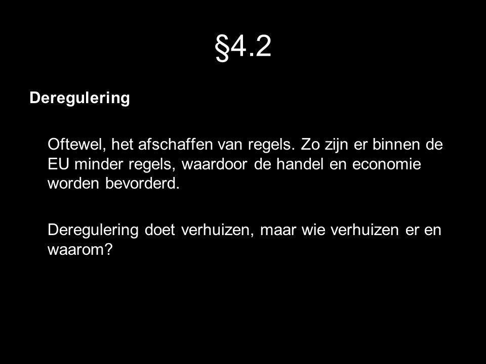 §4.2 Deregulering Oftewel, het afschaffen van regels. Zo zijn er binnen de EU minder regels, waardoor de handel en economie worden bevorderd. Deregule
