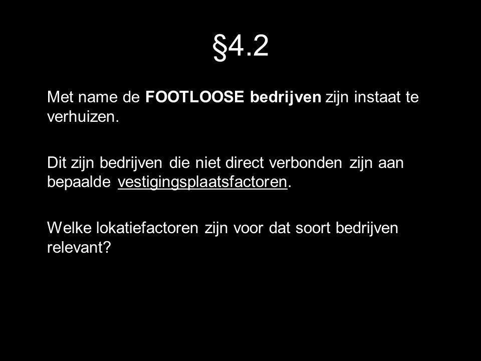 §4.2 Met name de FOOTLOOSE bedrijven zijn instaat te verhuizen. Dit zijn bedrijven die niet direct verbonden zijn aan bepaalde vestigingsplaatsfactore