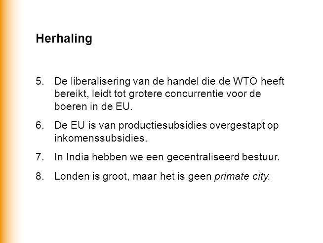 Herhaling 5.De liberalisering van de handel die de WTO heeft bereikt, leidt tot grotere concurrentie voor de boeren in de EU.