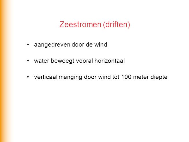 aangedreven door de wind water beweegt vooral horizontaal verticaal menging door wind tot 100 meter diepte Zeestromen (driften)