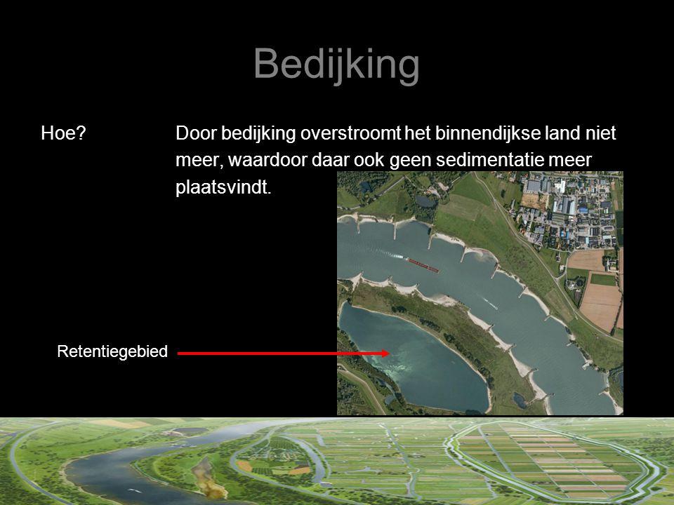 Bedijking Hoe?Door bedijking overstroomt het binnendijkse land niet meer, waardoor daar ook geen sedimentatie meer plaatsvindt. Retentiegebied