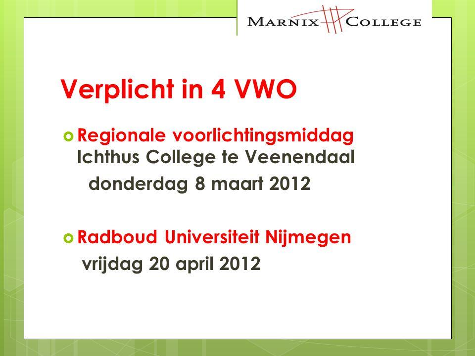 Verplicht in 4 VWO  Regionale voorlichtingsmiddag Ichthus College te Veenendaal donderdag 8 maart 2012  Radboud Universiteit Nijmegen vrijdag 20 apr
