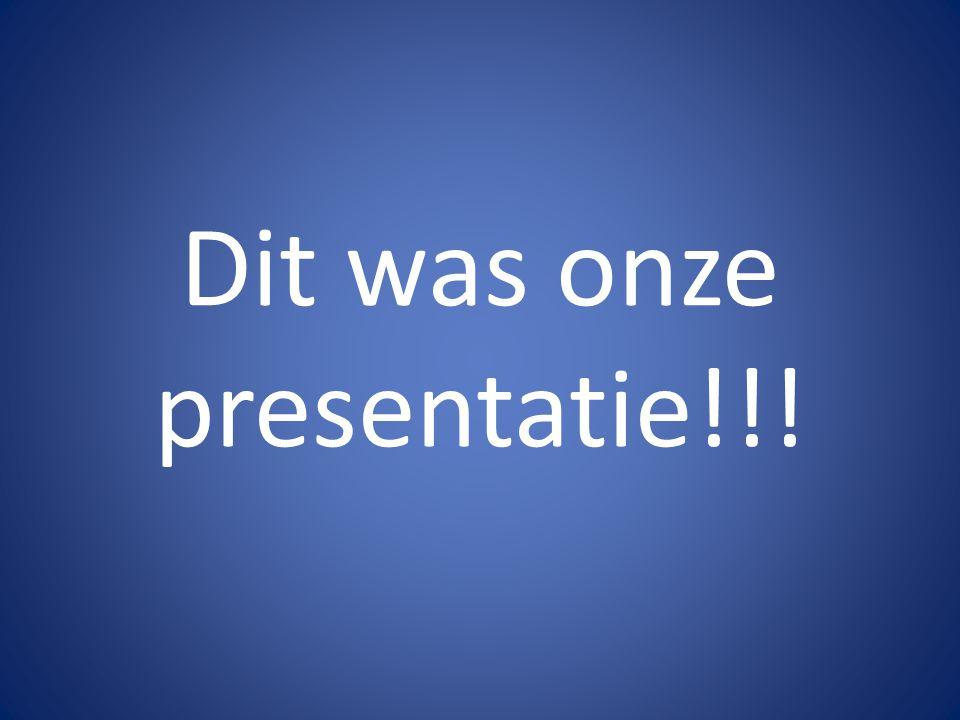 Dit was onze presentatie!!!