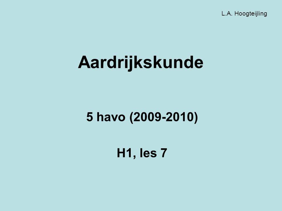 Aardrijkskunde 5 havo (2009-2010) H1, les 7 L.A. Hoogteijling
