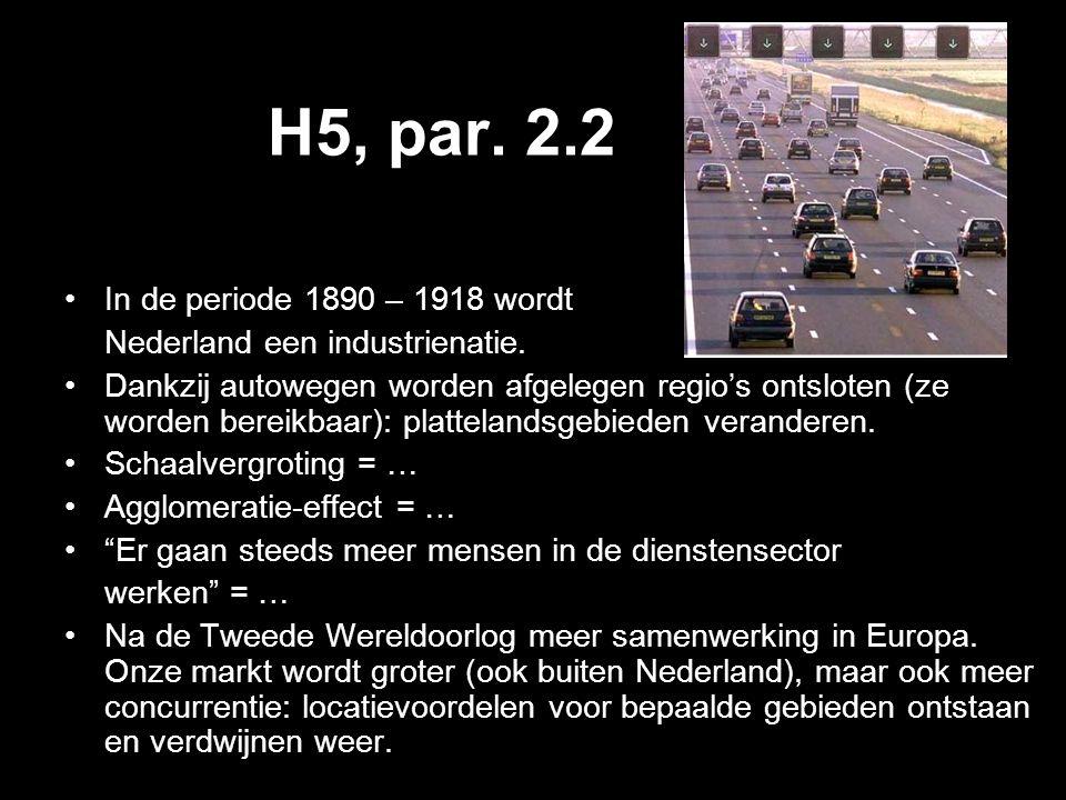 H5, par. 2.2 In de periode 1890 – 1918 wordt Nederland een industrienatie. Dankzij autowegen worden afgelegen regio's ontsloten (ze worden bereikbaar)