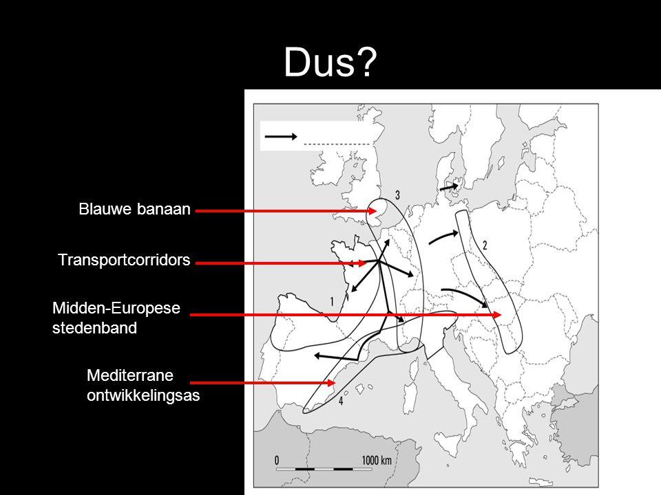 Dus? Blauwe banaan Transportcorridors Midden-Europese stedenband Mediterrane ontwikkelingsas