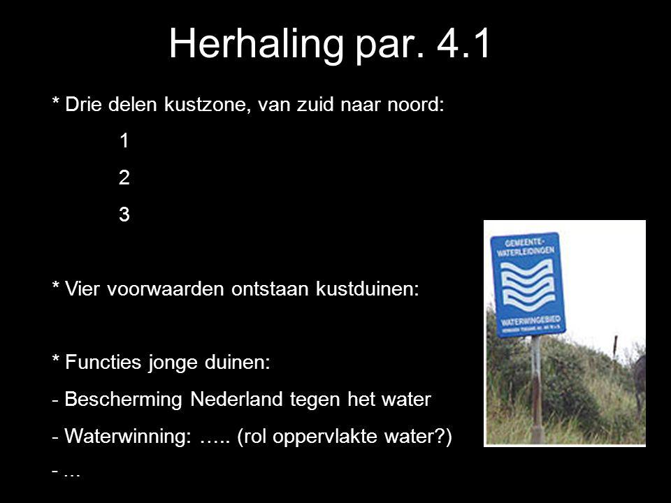 Herhaling par. 4.1 * Drie delen kustzone, van zuid naar noord: 1 2 3 * Vier voorwaarden ontstaan kustduinen: * Functies jonge duinen: - Bescherming Ne