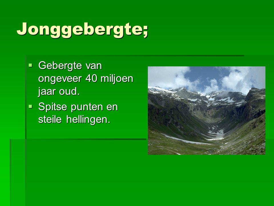 Jonggebergte;  Gebergte van ongeveer 40 miljoen jaar oud.  Spitse punten en steile hellingen.