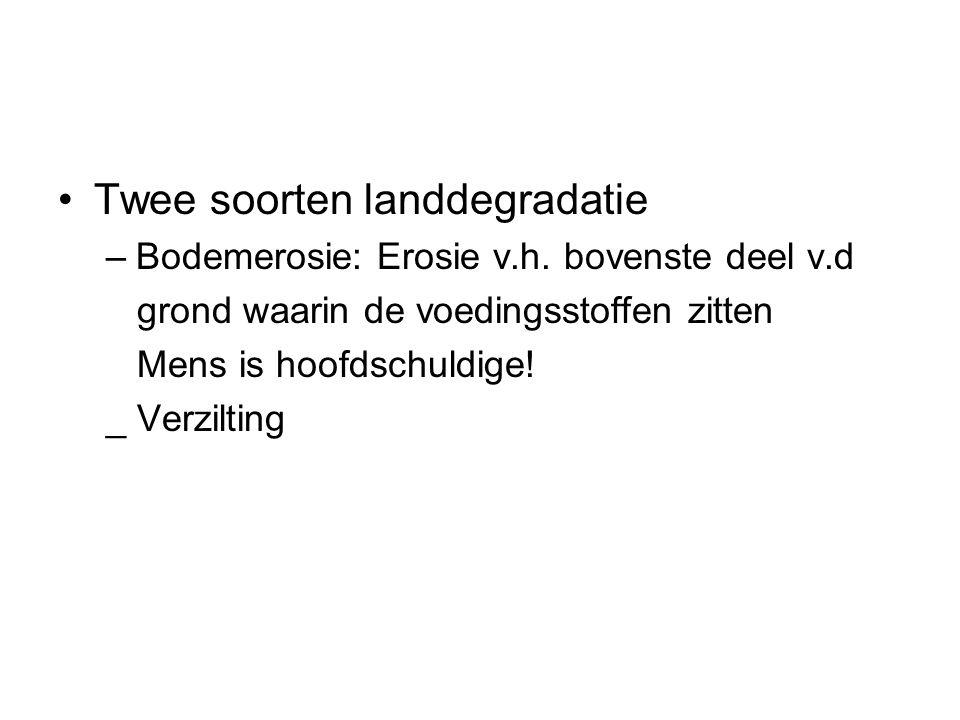Twee soorten landdegradatie –Bodemerosie: Erosie v.h.