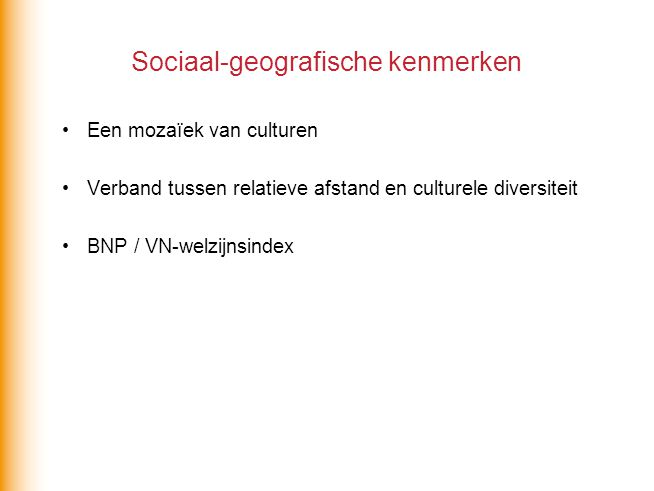 Sociaal-geografische kenmerken Een mozaïek van culturen Verband tussen relatieve afstand en culturele diversiteit BNP / VN-welzijnsindex