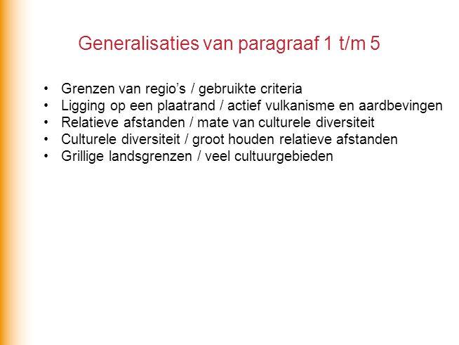 Generalisaties van paragraaf 1 t/m 5 Grenzen van regio's / gebruikte criteria Ligging op een plaatrand / actief vulkanisme en aardbevingen Relatieve a