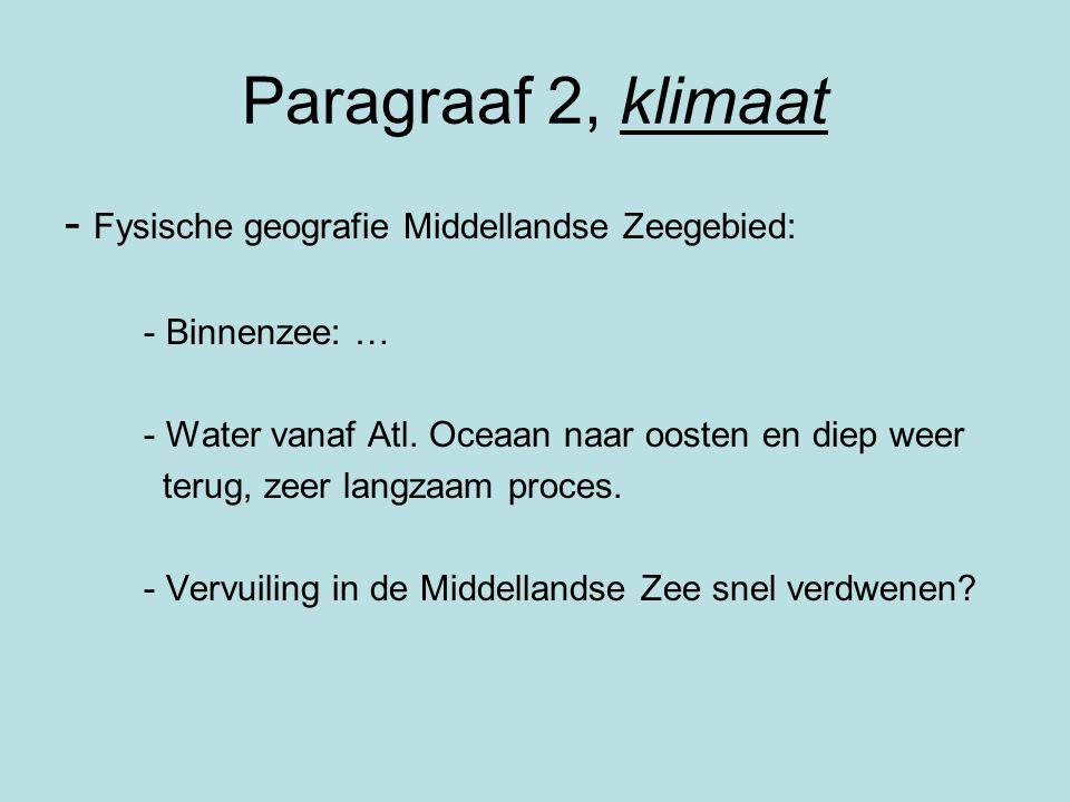 Paragraaf 2, klimaat - Fysische geografie Middellandse Zeegebied: - Binnenzee: … - Water vanaf Atl. Oceaan naar oosten en diep weer terug, zeer langza