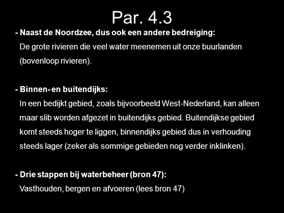 Par. 4.3 - Naast de Noordzee, dus ook een andere bedreiging: De grote rivieren die veel water meenemen uit onze buurlanden (bovenloop rivieren). - Bin