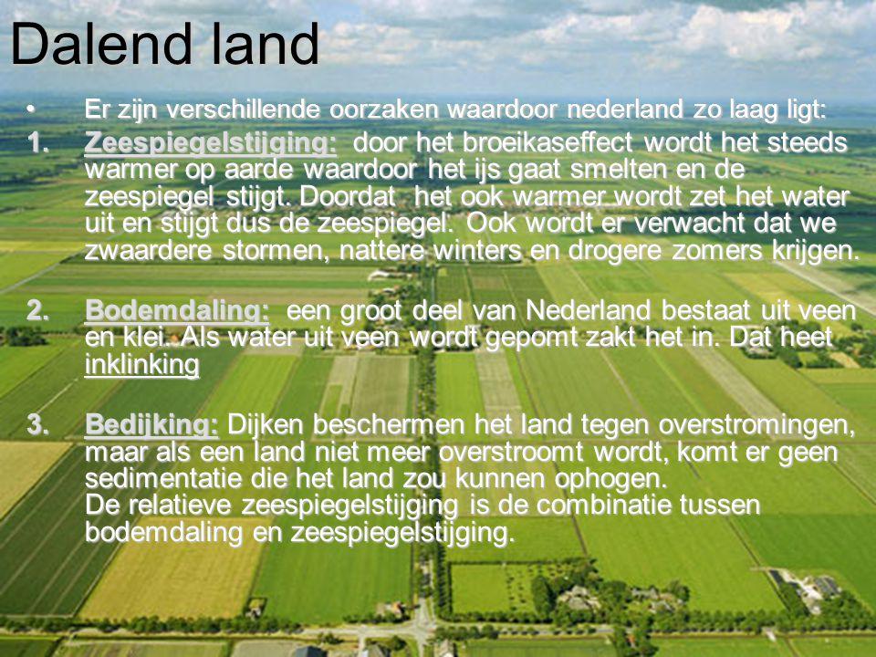 Dalend land Er zijn verschillende oorzaken waardoor nederland zo laag ligt: 1.Z eespiegelstijging: door het broeikaseffect wordt het steeds warmer op