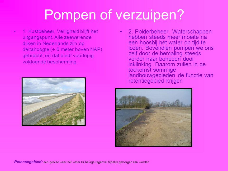 Pompen of verzuipen? 1. Kustbeheer. Veiligheid blijft het uitgangspunt. Alle zeewerende dijken in Nederlands zijn op deltahoogte (+ 6 meter boven NAP)