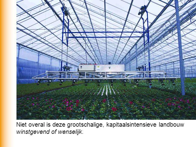 Niet overal is deze grootschalige, kapitaalsintensieve landbouw winstgevend of wenselijk.
