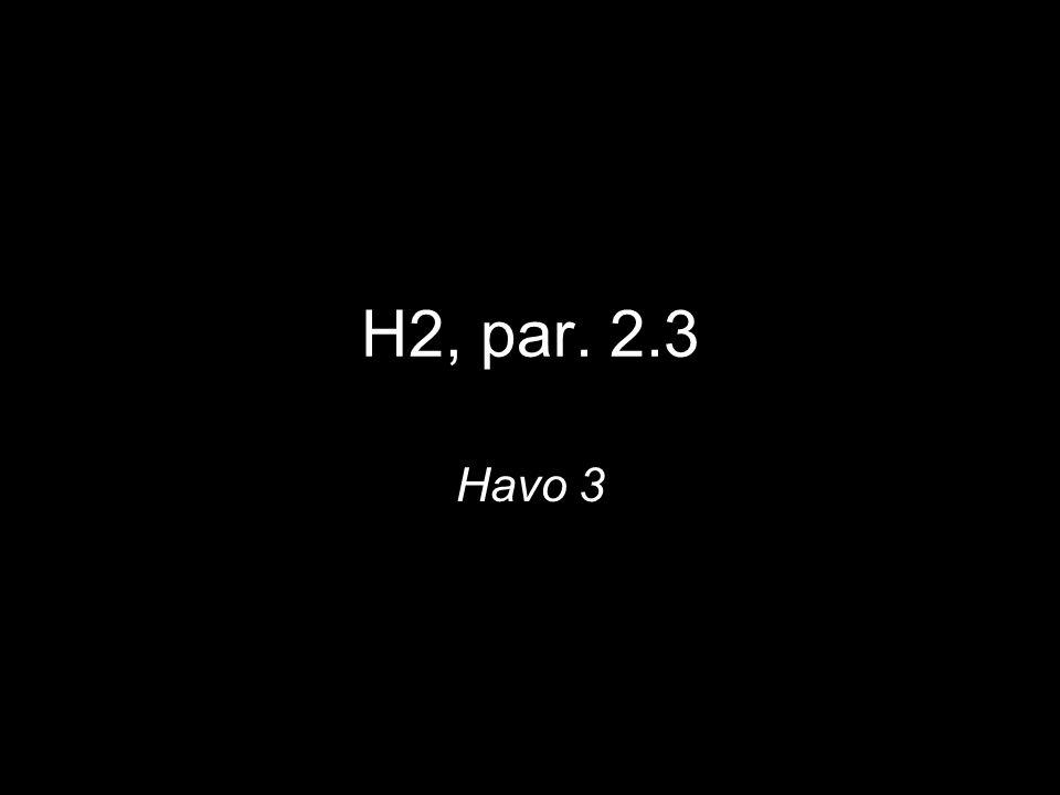 H2, par. 2.3 Havo 3