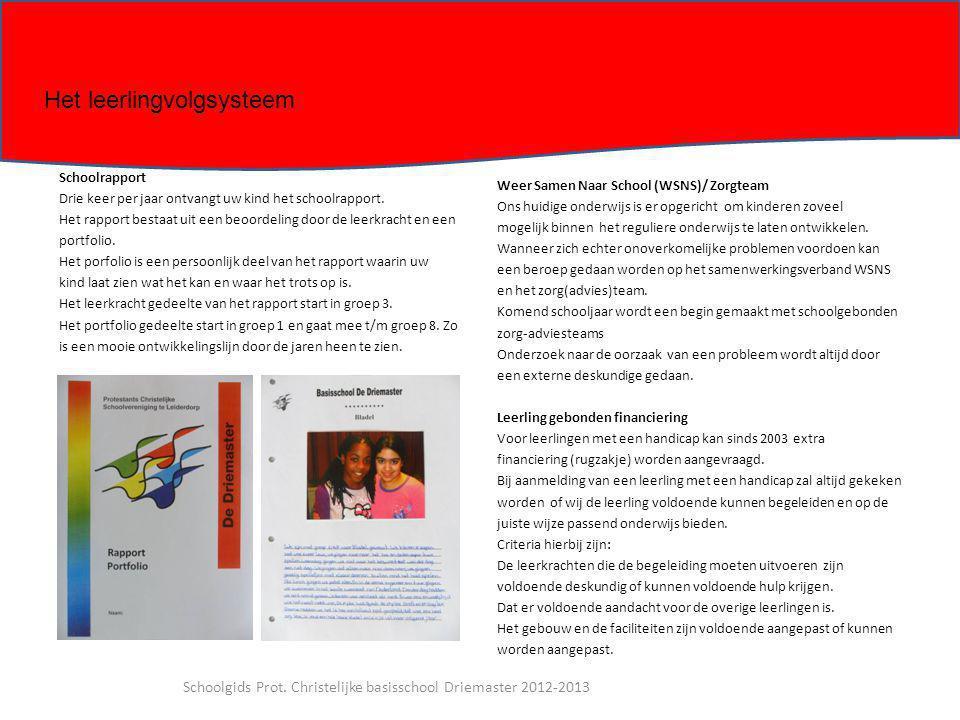 Schoolrapport Drie keer per jaar ontvangt uw kind het schoolrapport. Het rapport bestaat uit een beoordeling door de leerkracht en een portfolio. Het