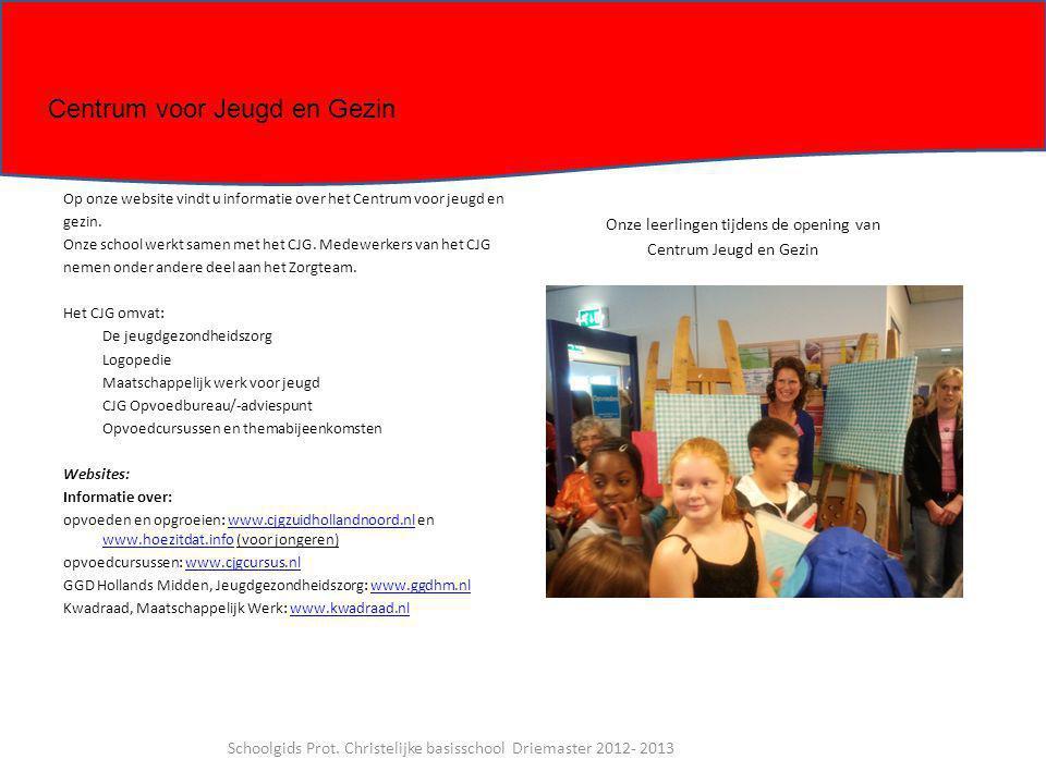 Op onze website vindt u informatie over het Centrum voor jeugd en gezin. Onze school werkt samen met het CJG. Medewerkers van het CJG nemen onder ande