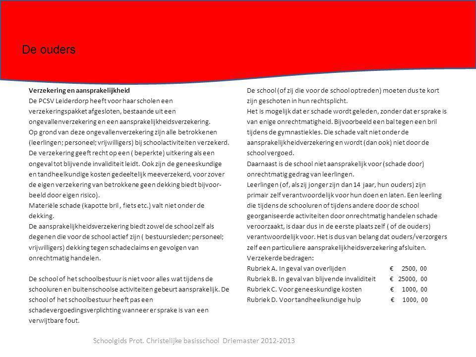 Verzekering en aansprakelijkheid De PCSV Leiderdorp heeft voor haar scholen een verzekeringspakket afgesloten, bestaande uit een ongevallenverzekering