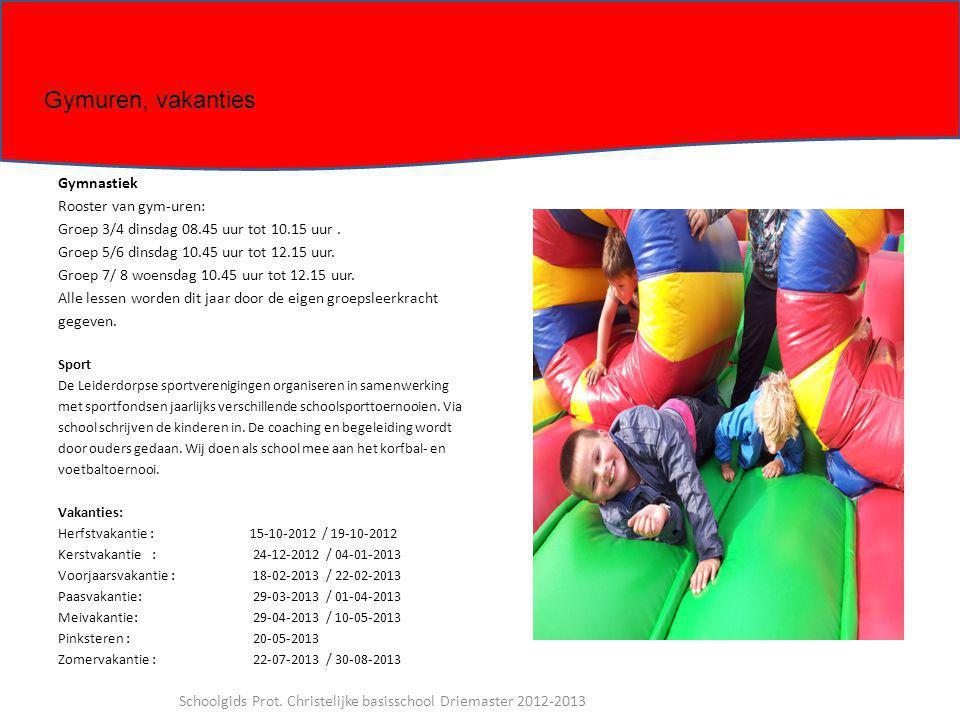 Gymnastiek Rooster van gym-uren: Groep 3/4 dinsdag 08.45 uur tot 10.15 uur. Groep 5/6 dinsdag 10.45 uur tot 12.15 uur. Groep 7/ 8 woensdag 10.45 uur t