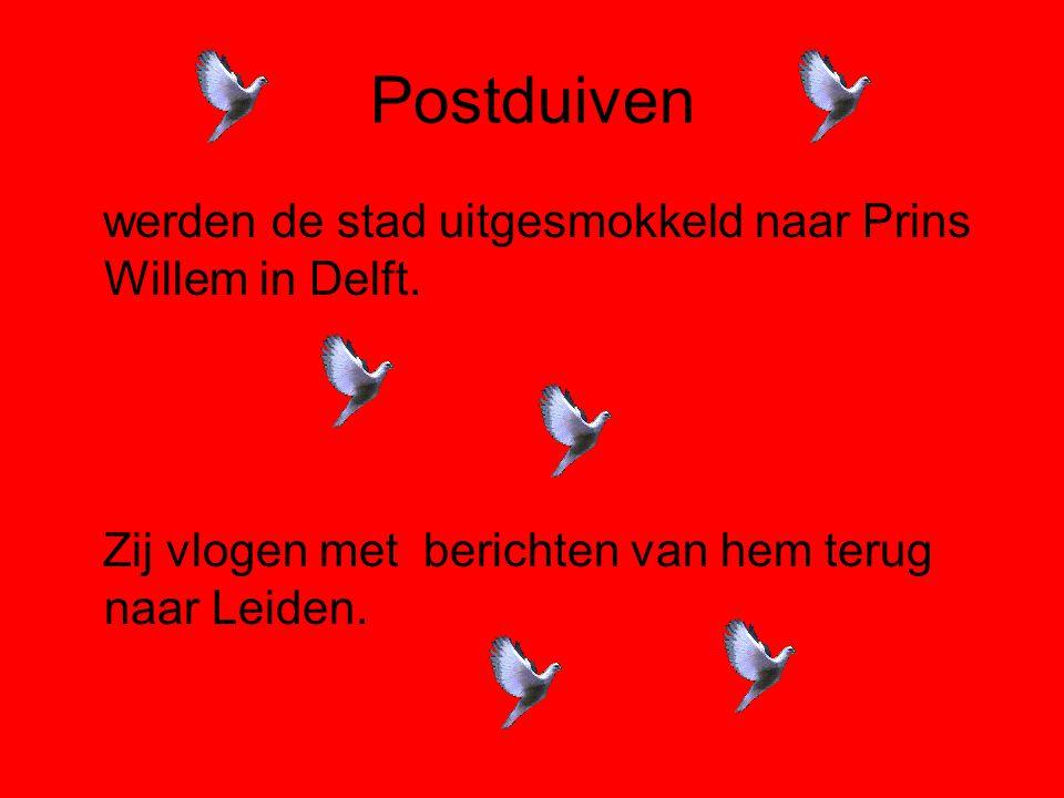Postduiven werden de stad uitgesmokkeld naar Prins Willem in Delft. Zij vlogen met berichten van hem terug naar Leiden.