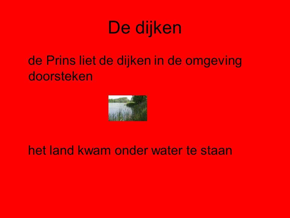 De dijken de Prins liet de dijken in de omgeving doorsteken het land kwam onder water te staan