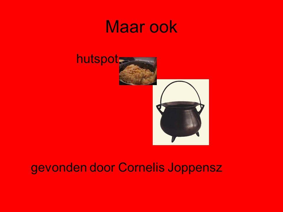Maar ook hutspot gevonden door Cornelis Joppensz