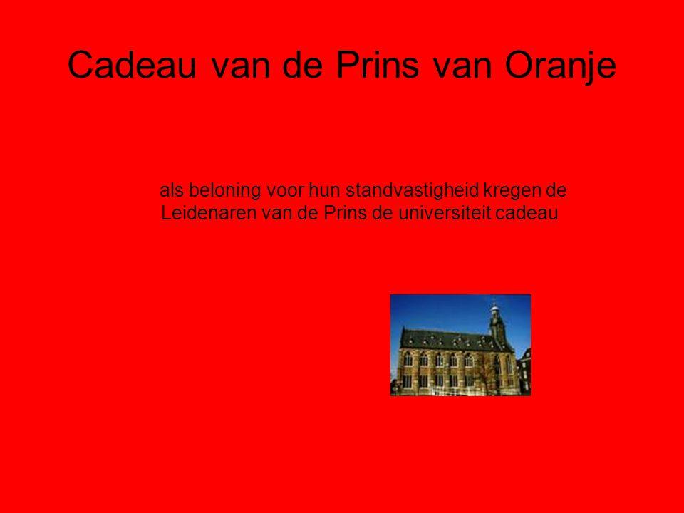 Cadeau van de Prins van Oranje als beloning voor hun standvastigheid kregen de Leidenaren van de Prins de universiteit cadeau