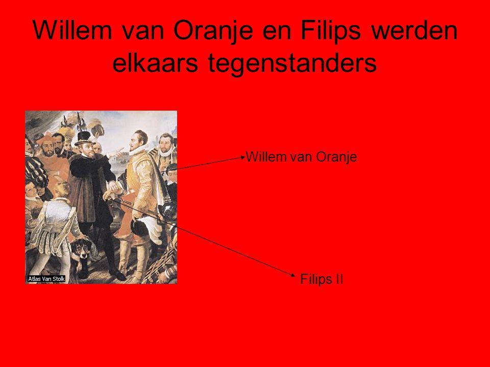 Willem van Oranje en Filips werden elkaars tegenstanders Willem van Oranje Filips II