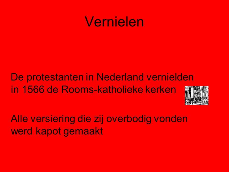 Vernielen De protestanten in Nederland vernielden in 1566 de Rooms-katholieke kerken Alle versiering die zij overbodig vonden werd kapot gemaakt