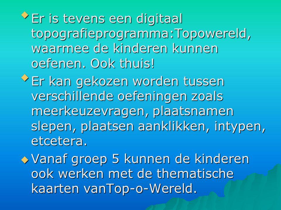  Er is tevens een digitaal topografieprogramma:Topowereld, waarmee de kinderen kunnen oefenen.