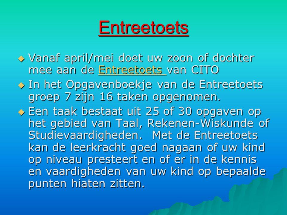 Entreetoets  Vanaf april/mei doet uw zoon of dochter mee aan de Entreetoets van CITO Entreetoets  In het Opgavenboekje van de Entreetoets groep 7 zijn 16 taken opgenomen.